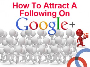 how to attract a follwing google
