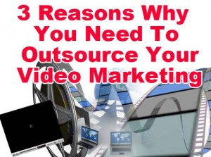 why outsource video  marketing