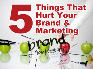 5 things that hurt your brand and marketing