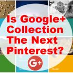google plus the next pinterest