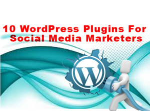 10 WordPress Plugins For Social Media Marketers